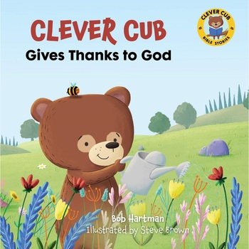 Clever Cub Gives Thanks to God, Clever Cub Bible Stories, by Bob Hartman & Steve Brown