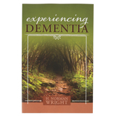 Experiencing Dementia, by H. Norman Wright