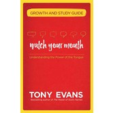 Watch Your Mouth Growth and Study Guide: Understanding the Power of the Tongue, by Tony Evans