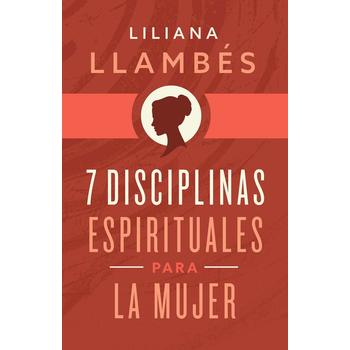 7 Disciplinas Espirituales para la Mujer, by Liliana Llambes, Paperback