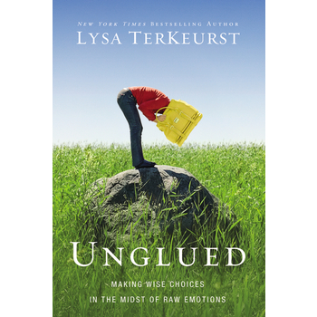 Unglued: Making Wise Choices in the Midst of Raw Emotions, by Lysa TerKeurst