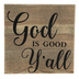 God Is Good Yall Tabletop Plaque, MDF, Wood Grain, 6 3/4 x 6 3/4 inches