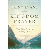 Kingdom Prayer: Touching Heaven to Change Earth, by Tony Evans