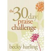 The 30-Day Praise Challenge, by Becky Harling
