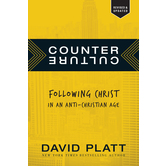 Counter Culture: Following Christ in an Anti-Christian Age, by David Platt