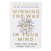 Winning the War in Your Mind: Change Your Thinking, Change Your Life, by Craig Groeschel