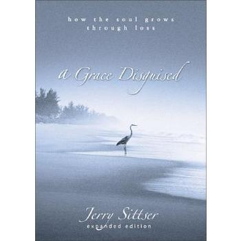 A Grace Disguised: How the Soul Grows Through Loss, by Jerry L. Sittser