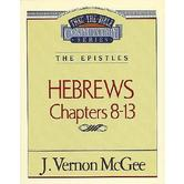 Thru the Bible Commentary: Hebrews (Chapters 8-13)