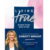 Living True: 40 Days to Get Back to You, by Christy Wright, Hardcover