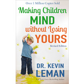 Making Children Mind without Losing Yours, Revised Edition, by Dr. Kevin Leman
