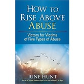 How to Rise Above Abuse: Victory for Victims of Five Types of Abuse, by June Hunt