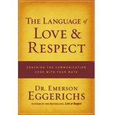 The Language of Love & Respect: Cracking the Communication Code with Your Mate, by Emerson Eggerichs
