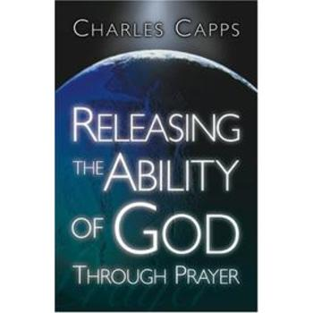 Releasing the Ability of God Through Prayer, by Charles Capps