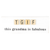 TGIF This Grandma Is Fabulous Tabletop Plaque, MDF, White, 7 3/4 x 2 1/4 x 2 1/2 inches