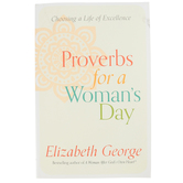 Proverbs for a Womans Day: Choosing a Life of Excellence, by Elizabeth George, Paperback