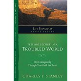 The Life Principles Study Series: Life Principles-Feeling Secure in a Troubled World