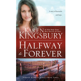 Halfway to Forever, Forever Faithful Series, Book 3, by Karen Kingsbury
