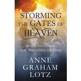 Storming the Gates of Heaven: Prayer That Claims the Promises of God, by Anne Graham Lotz