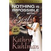 Nothing Is Impossible With God: The Miracles Set, by Kathryn Kuhlman