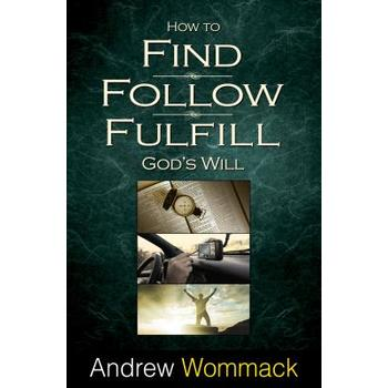 How to Find, Follow, Fulfill God's Will, by Andrew Wommack