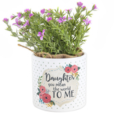 Carson Home Accents, Daughter You Mean The World To Me Planter with Flowers, Ceramic, 7 x 3 1/2 inches