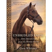 Unbridled Faith: 100 Devotions from the Horse Farm, by Cara Whitney, Hardcover