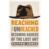 Reaching The Unreached: Becoming Raiders Of The Lost Art, by Peyton Jones, Paperback