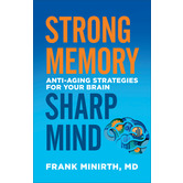 Strong Memory, Sharp Mind: Anti-Aging Strategies for Your Brain, by Frank Minirth
