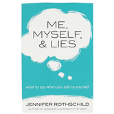 Me, Myself, and Lies: What to Say When You Talk to Yourself, by Jennifer Rothschild