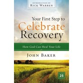 Your First Step To Celebrate Recovery: How God Can Heal Your Life, by John Baker