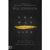 The Way of Life: Experiencing The Culture of Heaven On Earth, by Bill Johnson, Hardcover