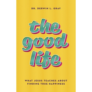The Good Life: What Jesus Teaches about Finding True Happiness, by Derwin Gray, Paperback