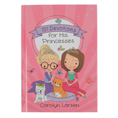 Christian Art Gifts, Holly & Hope, 101 Devotions for His Princesses, by Carolyn Larsen, 208 pages