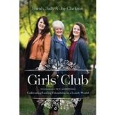 Girls Club, by Sally Clarkson, Joy Clarkson, and Sarah Clarkson, Paperback