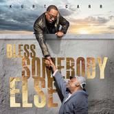 Bless Somebody Else, by Kurt Carr, CD