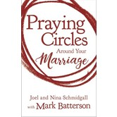 Praying Circles around Your Marriage, by Joel Schmidgall, Nina Schmigdall, and Mark Batterson