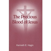 The Precious Blood of Jesus, by Kenneth E. Hagin