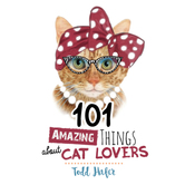 101 Amazing Things About Cat Lovers, by Todd Hafer, Hardcover