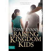Raising Kingdom Kids: Giving Your Child a Living Faith, by Tony Evans