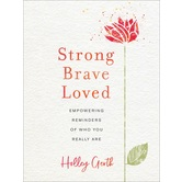 Strong, Brave, Loved: Empowering Reminders of Who You Really Are, by Holley Gerth, Hardcover