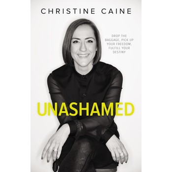 Unashamed: Drop The Baggage, Pick Up Your Freedom, Fulfill Your Destiny, by Christine Caine