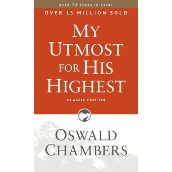 My Utmost for His Highest: Classic Edition, by Oswald Chambers