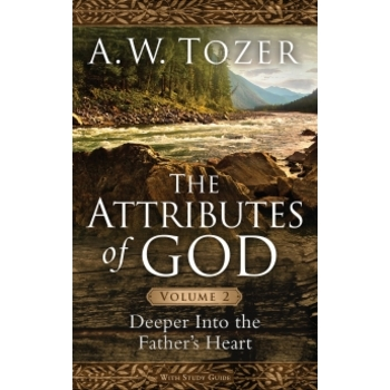 The Attributes of God Volume 2: Deeper into the Fathers Heart, by A. W. Tozer, Paperback