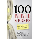 100 Bible Verses Everyone Should Know by Heart, by Robert J. Morgan