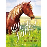 Unbridled Faith: Devotions for Young Readers, by Cara Whitney, Hardcover