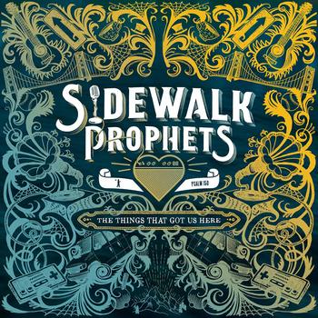The Things That Got Us Here, by Sidewalk Prophets, CD