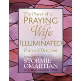 The Power of a Praying Wife Illuminated Prayers & Devotions, by Stormie Omartian & Rachel Anne Ridge