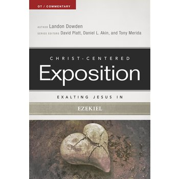 Exalting Jesus in Ezekiel: Christ-Centered Exposition Commentary, by Landon Dowden
