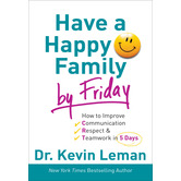 Have a Happy Family by Friday, by Dr. Kevin Leman