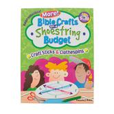 RoseKidz, More! Bible Crafts on a Shoestring Budget: Craft Sticks & Clothespins, 96 pgs, Ages 5-10